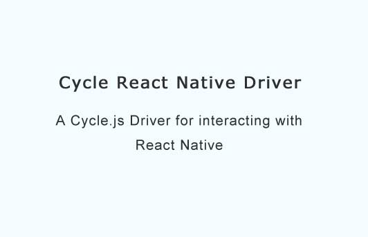 A Cycle.js Driver for interacting with React Native