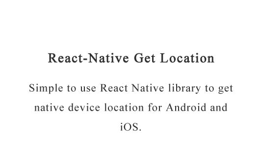 Simple to use React Native library to get native device location for Android and iOS
